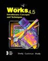 Microsoft Works 4.5 Introductory: Concepts and Techniques - Gary B. Shelly, Thomas J. Cashman, Kathleen Shelly