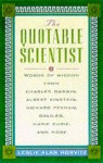 The Quotable Scientist: Words of Wisdom from Charles Darwin, Albert Einstein, Richard Feyman, Galileo, Marie Curie, Rene Descartes, and More - Leslie Alan Horvitz, Alan M. Horowitz