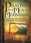 Prayers that Move Mountains: Powerful Prayers that Bring Answers from Heaven - John Eckhardt