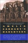 Amelia Earhart's Daughters: The Wild And Glorious Story Of American Women Aviators From World War II To The Dawn Of The Space Age - Leslie Haynsworth, David M. Toomey, David Toomey