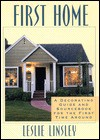 First Home: A Decorating Guide and Source Book for the First Time Around - Leslie Linsley