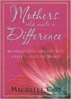 Mothers Who Made A Difference: Seemingly Insignificant Acts that Changed the World - Michelle Cox