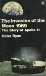 The Invasion of the moon, 1969: The story of Apollo 11 - Peter Ryan