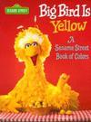 Big Bird is Yellow: A Sesame Street Book of Colors (Sesame Street) - Sesame Street, John E. Barrett