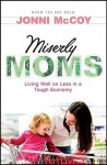 Miserly Moms: Living Well on Less in a Tough Economy - Jonni McCoy