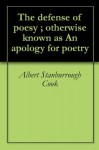 The defense of poesy ; otherwise known as An apology for poetry - Albert Stanburrough Cook, Philip Sidney