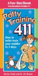 Potty Training 411: Kiss Goodbye Those Diaper Changes After 3 Days! A fun-size ebook by the co-authors of the best-selling Toddler 411 book, Denise Fields and Dr. Ari Brown - Denise Fields, Ari Brown