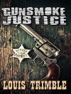 Gunsmoke Justice - Louis Trimble