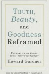 Truth, Beauty, and Goodness Reframed: Educating for the Virtues in the Twenty-First Century (Audio) - Howard Gardner