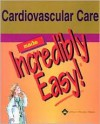 Cardiovascular Care Made Incredibly Easy! - Springhouse, Springhouse