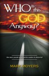 Who Is This God Anyway?: One Man's Pursuit of God and the Wonders He Discovered - Mark Moyers