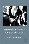 Memory, History, Justice in Hegel - Angelica Nuzzo