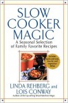 Slow Cooker Magic: A Seasonal Selection of Family Favorite Recipes - Linda Rehberg, Lois Conway