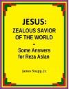 Jesus: Zealous Savior of the World - Some Answers for Reza Aslan - James Snapp Jr.