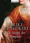 Das Siegel des Templers: Roman (German Edition) - Ulrike Schweikert