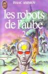 Les robots de l'Aube 2 - Isaac Asimov, France-Marie Watkins