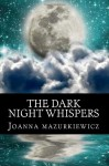 The Dark Night Whispers - Joanna Mazurkiewicz