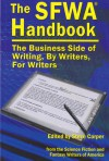 The SFWA Handbook: The Business Side of Writing, By Writers, For Writers - Steve Carper, Ellen Datlow, Rose Fox, Elizabeth Moon, Jim Frenkel, Russell Galen, Rich Horton, Bruce Holland Rogers, A.C. Crispin, Jed Hartman, Steven H. Silver, Duane Wilkins, Douglas Smith, Michael Capobianco, Mike Resnick, John E. Johnston III, Linnea Sinclair, Sean P