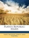Republic: Essays - Plato, Benjamin Jowett, Lewis Campbell