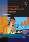 Communicating Clearly about Science and Medicine - John Clare