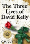 The Three Lives of David Kelly - C.M. Curtis
