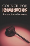 Council for Murder - Earlene Adkins Wetherbee