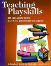 Teaching Playskills to Children with Autistic Spectrum Disorder: A Practical Guide - Melinda Smith