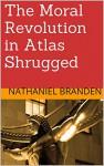 The Moral Revolution in Atlas Shrugged - Nathaniel Branden