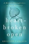 Heartbroken Open: A Memoir Through Loss to Self-Discovery - Kristine Carlson