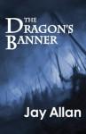 The Dragon's Banner (Pendragon Chronicles) - Jay Allan