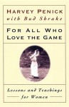 For All Who Love the Game: Lessons and Teachings for Women - Harvey Penick, Bud Shrake