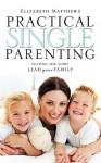 Practical Single Parenting - Elizabeth Matthews