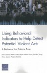 Using Behavioral Indicators to Help Detect Potential Violent Acts: A Review of the Science Base - Paul K. Davis, Walter L. Perry, Ryan Andrew Brown, Douglas Yeung, Parisa Roshan, Phoenix Voorhies