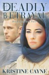 Deadly Betrayal - Kristine Cayne