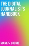 The Digital Journalist's Handbook - Mark S. Luckie