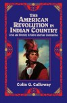 The American Revolution in Indian Country: Crisis and Diversity in Native American Communities (Studies in North American Indian History) - Colin G. Calloway