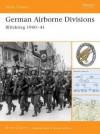 German Airborne Divisions: Blitzkrieg 1940-41 - Bruce Quarrie