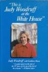 This Is Judy Woodruff at the White House - Judy Woodruff, Kathleen Maxa