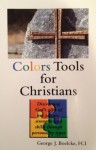 Colors Tools for Christians: Discovering God's Gifts of Our Talents, Strengths and Skills Through Personality Types - George J. Boelcke