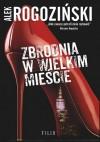 Zbrodnia w wielkim mieście - Alek Rogoziński