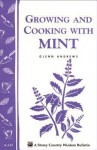 Growing and Cooking with Mint: Storey's Country Wisdom Bulletin A-145 - Glenn Andrews