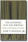 The Knowing Is in the Writing: Notes on the Practice of Fiction - Jose Y. Dalisay Jr.