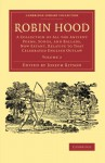 Robin Hood: Volume 2: A Collection of All the Ancient Poems, Songs, and Ballads, Now Extant, Relative to That Celebrated English Outlaw (Cambridge Library Collection - Literary Studies) - Joseph Ritson