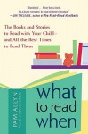 What to Read When: The Books and Stories to Read with Your Child and All the Bes - Pam Allyn