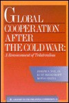 Global Cooperation After the Cold War: A Reassessment of Trilateralism : A Task Force Report to the Trilateral Commission (Triangle Papers) - Joseph S. Nye Jr.