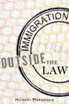 Immigration Outside the Law - Hiroshi Motomura