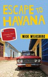 Escape to Havana: A Foreign Affairs Mystery - Nick Wilkshire