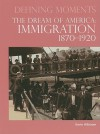 The Dream of America: Immigration 1870-1920 - Kevin Hillstrom