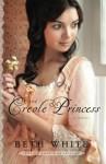 The Creole Princess: A Novel (Gulf Coast Chronicles) (Volume 2) - Beth White