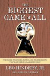 The Biggest Game of All: The Inside Strategies, Tactics, and Temperaments That Make Great Dealmakers Great - Christopher Matthews, Leslie Cauley, Leo Hindery